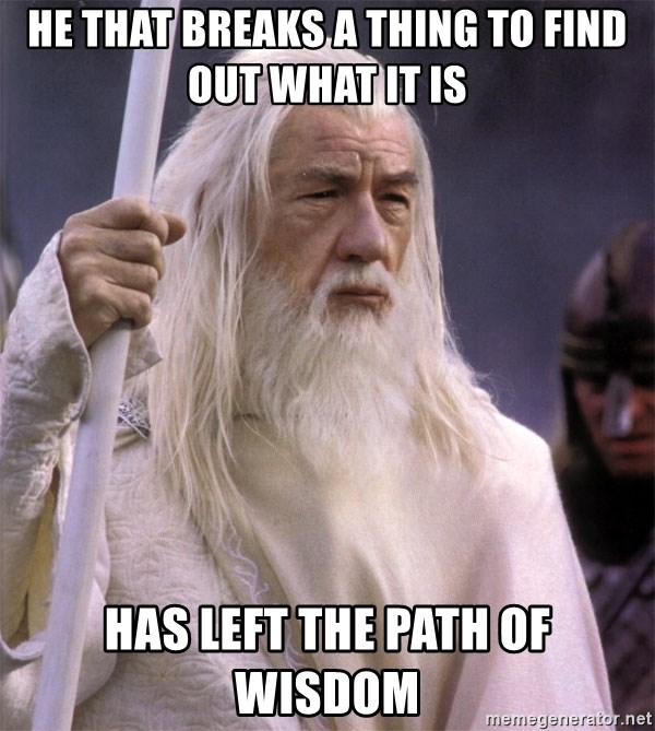 White Gandalf - He that breaks a thing to find out what it is Has left the path of wisdom
