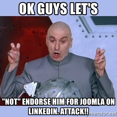 "Dr Evil meme - ok guys let's ""not"" endorse him for joomla on Linkedin. Attack!!"