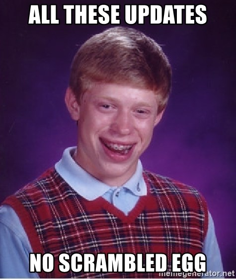 Bad Luck Brian - all these updates no scrambled egg