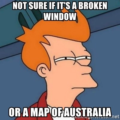 Map Of Australia Meme.Not Sure If It S A Broken Window Or A Map Of Australia Not Sure If