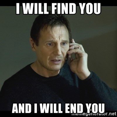 I will Find You Meme - I will find you And I will end you