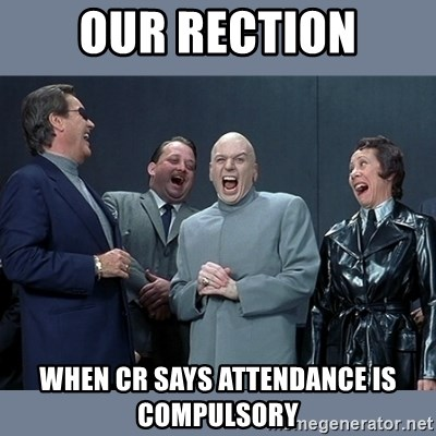 Dr. Evil and His Minions - our rection when CR says attendance is compulsory