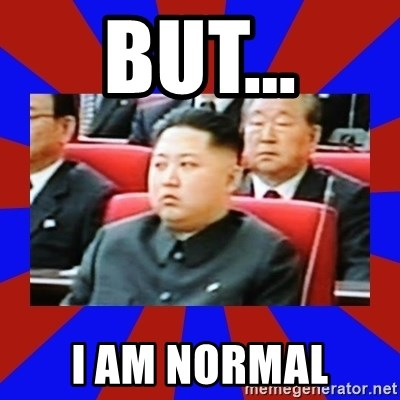 kim jong un - But... I am normal