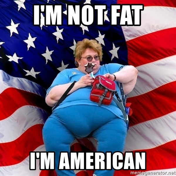 Obese American - i'm not fat i'm american