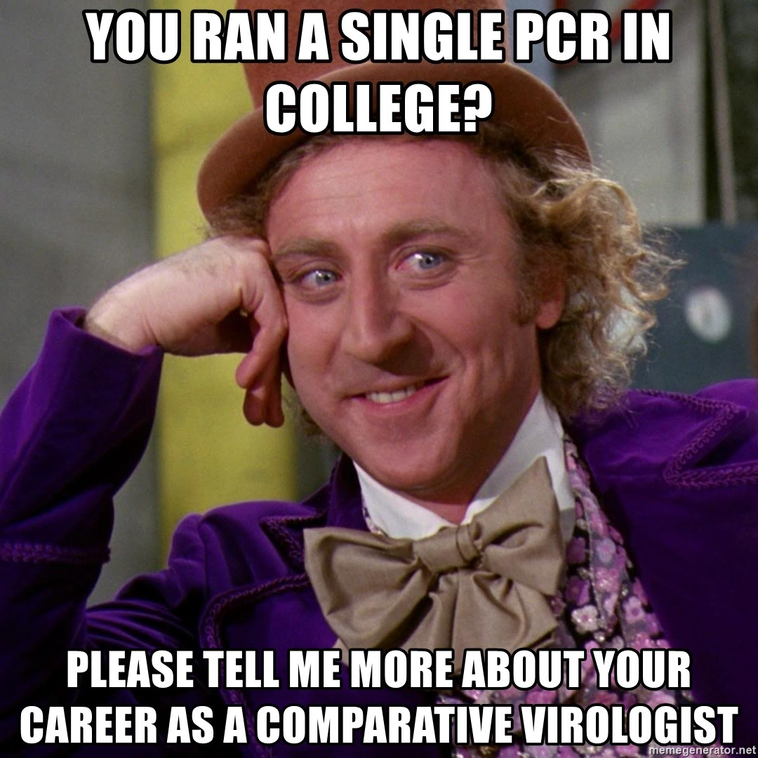Willy Wonka - you ran a single pcr in college? Please tell me more about your career as a comparative virologist
