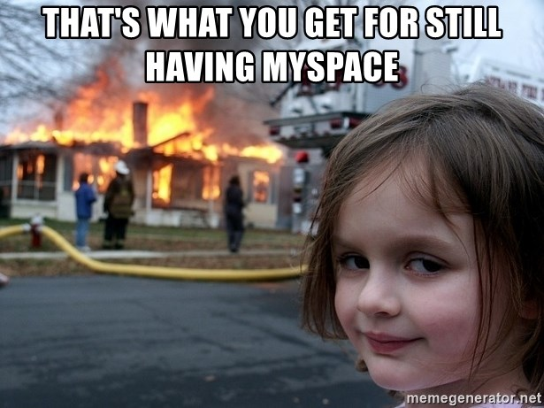 Disaster Girl - That's what you get for still having Myspace
