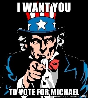I Want You - I WANT YOU TO VOTE FOR MICHAEL