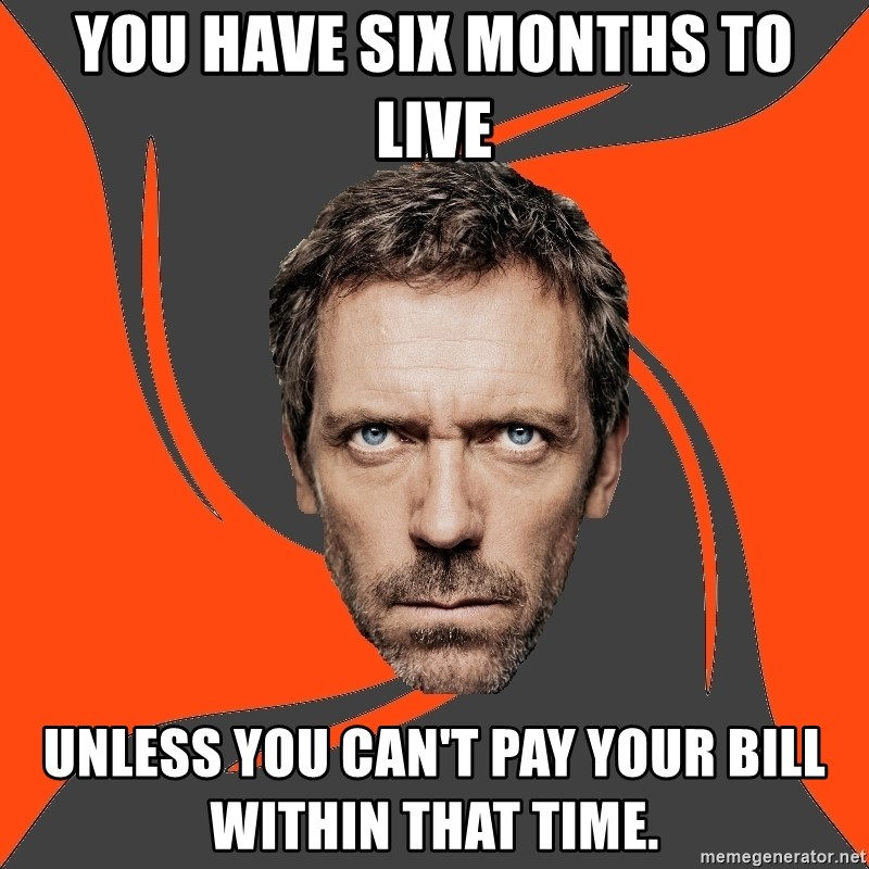 AngryDoctor - You have six months to live Unless you can't pay your bill within that time.