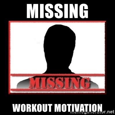 Missing person - missing workout motivation