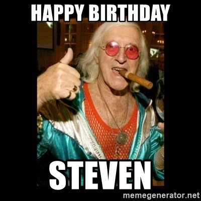Jimmy Saville 1 - happy birthday steven