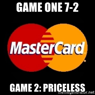 mastercard - Game one 7-2 Game 2: Priceless