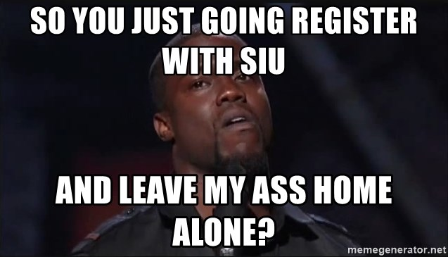 Kevin Hart Face - So you just going register with SIU and leave my ass home alone?