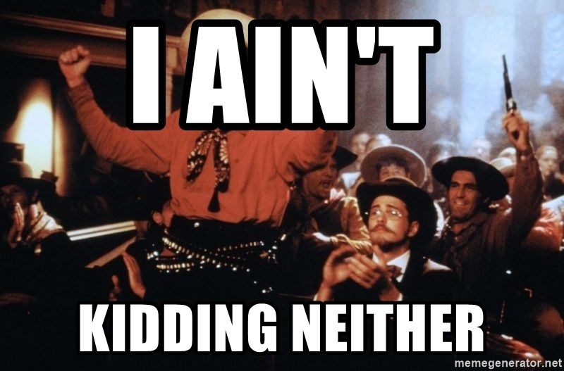 50005956 i ain't kidding neither tombstone curly bill meme generator