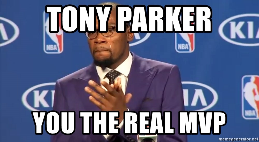 KD you the real mvp f - TONY PARKER YOU THE REAL MVP
