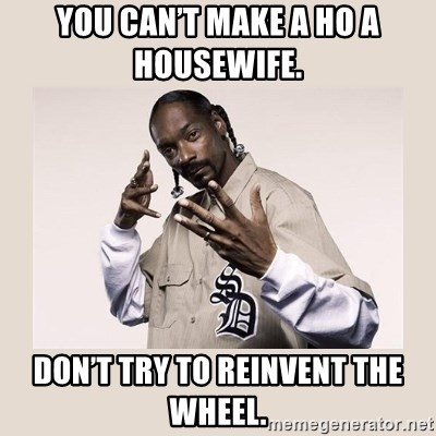 Can t make a hoe a housewife