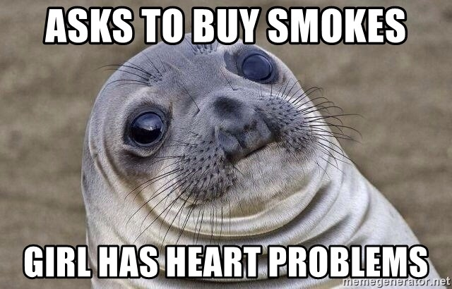 Awkward Seal - ASKS TO BUY SMOKES GIRL HAS HEART PROBLEMS