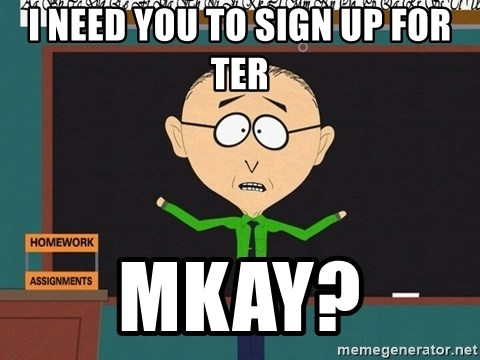 mr mackey mmkay - I need you to sign up For TER MKAY?