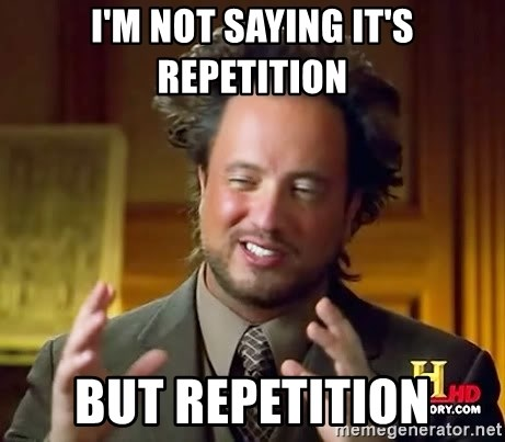 Maybe it's just repetition, after all. (MemeGenerator)