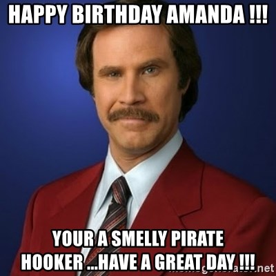 50058833 happy birthday amanda !!! your a smelly pirate hooker have a,Happy Birthday Amanda Meme