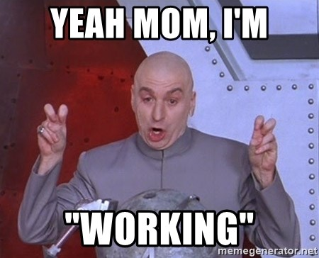 """Dr. Evil Air Quotes - Yeah mom, i'm """"working"""""""