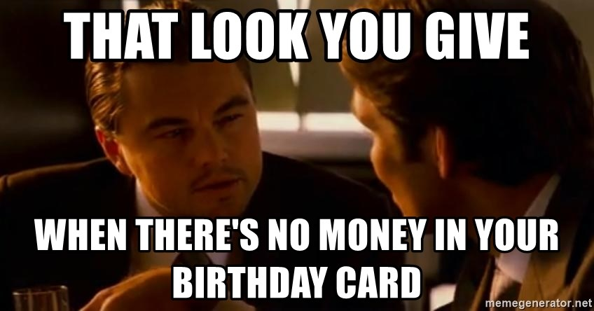 That Look You Give When Theres No Money In Your Birthday Card