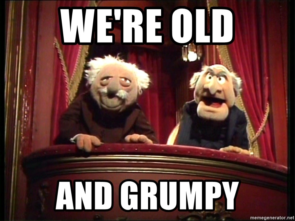 were old and grumpy we're old and grumpy muppets old men meme generator