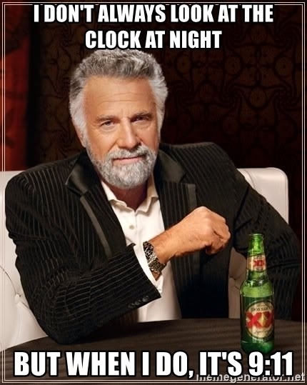 Dos Equis Man - I don't always look at the clock at night but when I do, it's 9:11