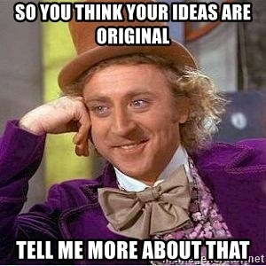 Willy Wonka - So you think your ideas are original tell me more about that