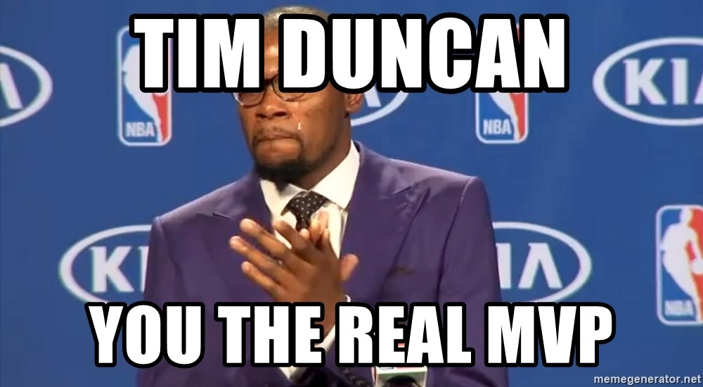 KD you the real mvp f - TIM DUNCAN YOU THE REAL MVP