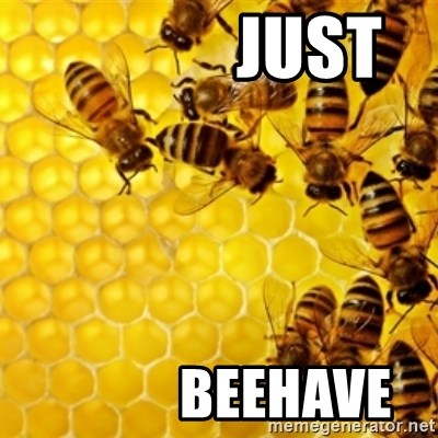 Honeybees -              Just             beehave