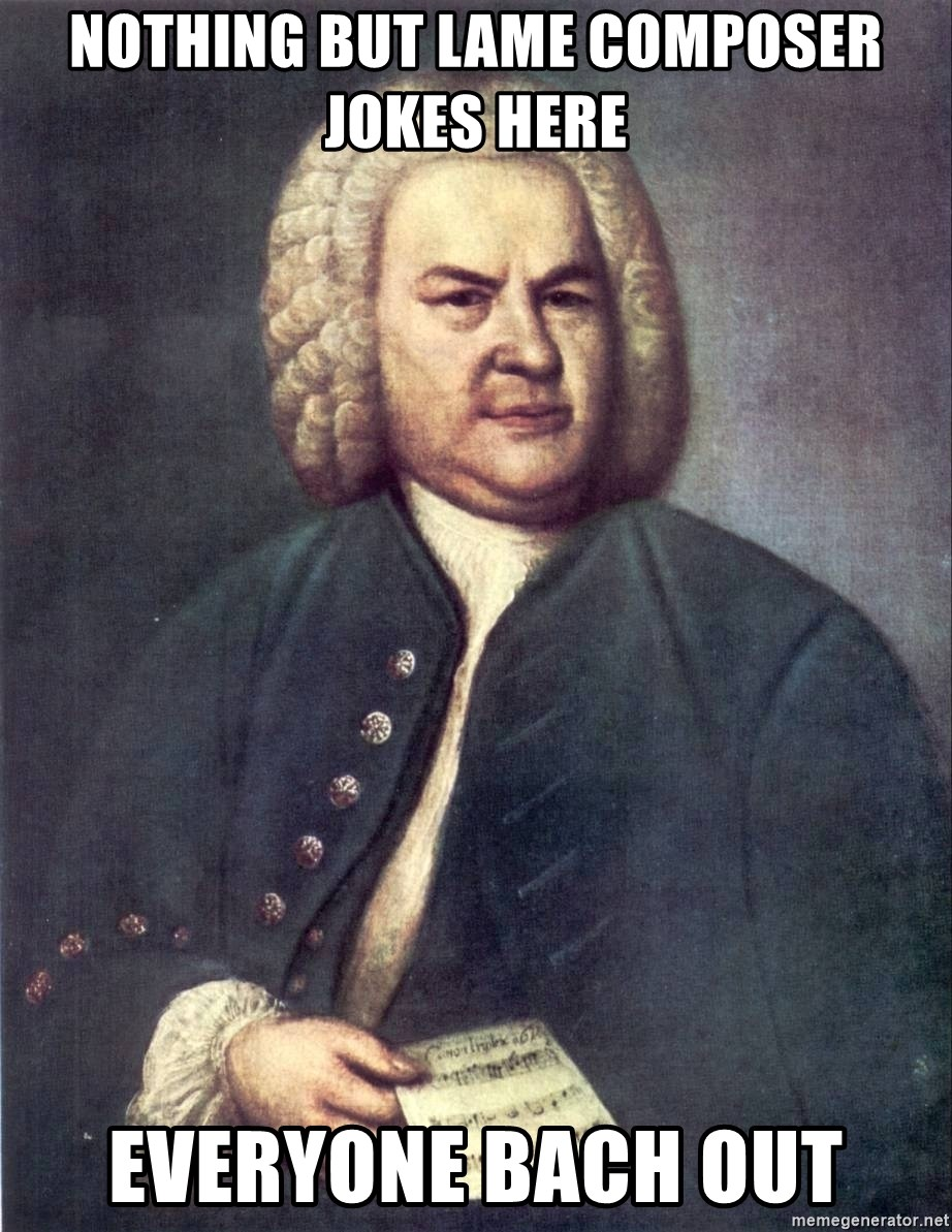 J.S. Bach - nothing but lame composer jokes here everyone bach out