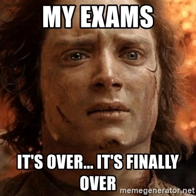 frodo it's over - my exams it's over... it's finally over