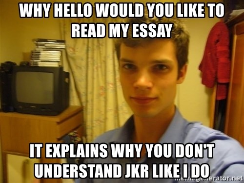 why hello would you like to my essay it explains why you don  dark lord tl dr why hello would you like to my essay it