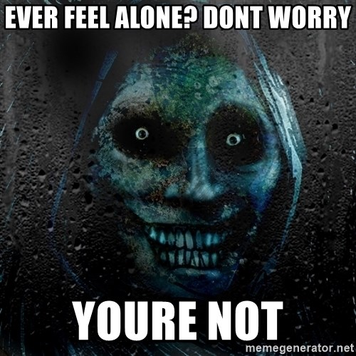 Uninvited house guest - ever feel alone? dont worry youre not