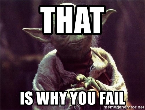 Yoda - That is why you fail