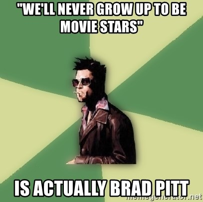 "Tyler Durden - ""We'll never grow up to be movie stars"" Is actually brad pitt"
