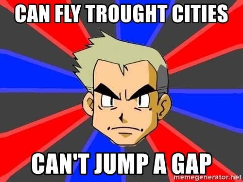 Professor Oak - can fly trought cities can't jump a gap
