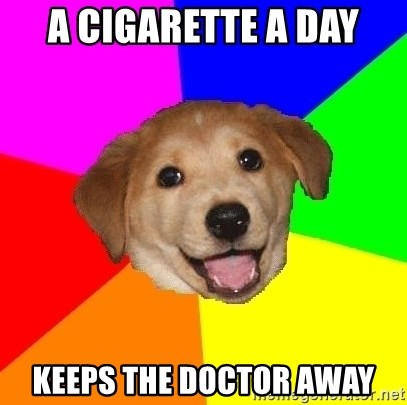 Advice Dog - A cigarette a day keeps the doctor away
