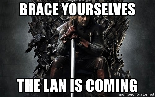 Eddard Stark - BRACE YOURSELVES tHE LAN IS COMING
