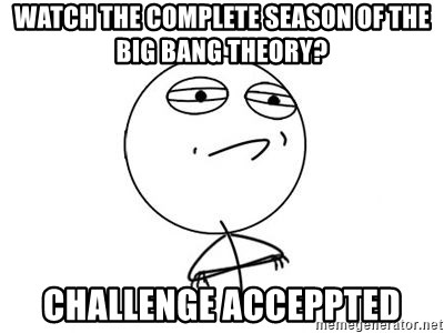Challenge Accepted HD 1 - watch the complete season of the big bang theory? Challenge acceppted