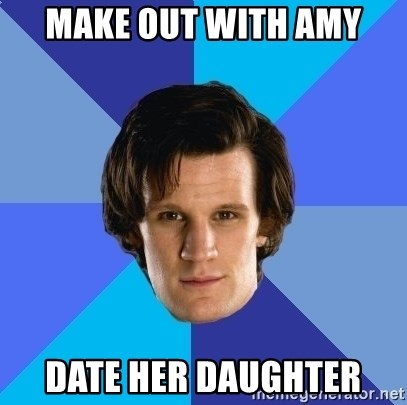 11th doctor  - make out with amy date her daughter