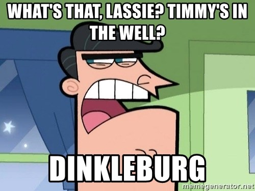 I Blame Dinkleburg - What's that, Lassie? Timmy's in the well? Dinkleburg