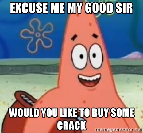 Happily Oblivious Patrick - excuse me my good sir would you like to buy some crack