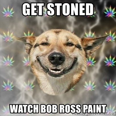 Stoner Dog - get stoned watch bob ross paint