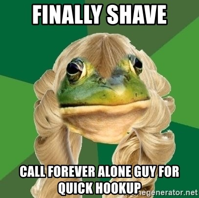 Fouler Bachelorette Frog - finally shave call forever alone guy for quick hookup