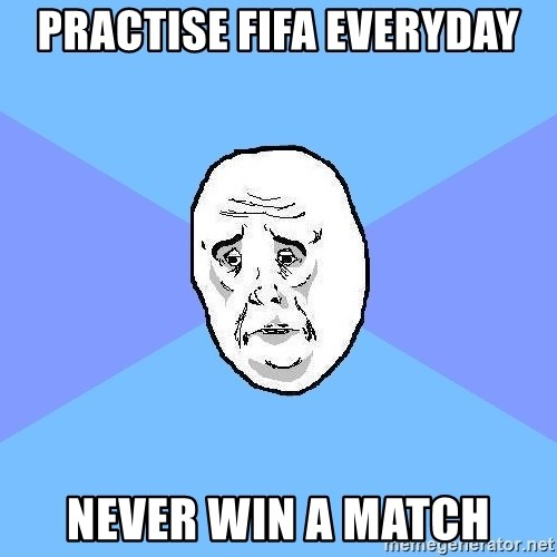 Okay Guy - Practise fifa everyday Never win a match