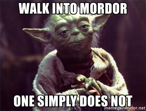 Yoda - Walk into mordor one simply does not