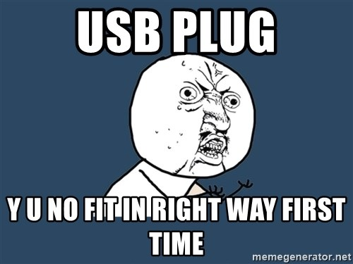 Y U No - usb plug y u no fit in right way first time