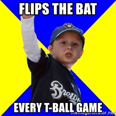 Brewers Kid - Flips the bat every T-Ball game