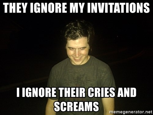 Rapist Edward - They ignore my invitations i ignore their cries and screams